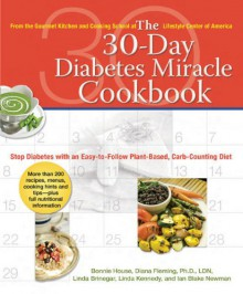The 30-Day Diabetes Miracle Cookbook: Stop Diabetes with an Easy-to-Follow Plant-Based, Carb-Counting Diet - Bonnie House, Diana Fleming, Linda Brinegar, Linda Kennedy, Ian Blake Newman