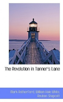 The Revolution in Tanner's Lane - William Hale White, Mark Rutherford