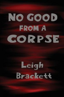 No Good from a Corpse - Leigh Brackett
