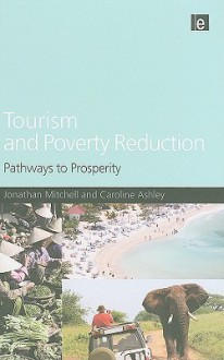 Tourism and Poverty Reduction: Pathways to Prosperity - Jonathan Mitchell, Caroline Ashley