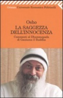 La saggezza dell'innocenza: commenti al Dhammapada di Gautama il Buddha - Osho, Ma Anand Vidya, Swami Anand Videha