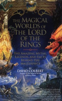 The Magical Worlds of Lord of the Rings: The Amazing Myths, Legends and Facts Behind the Masterpiece - David Colbert