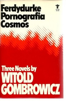 Three Novels: Ferdydurke, Pornografia, and Cosmos (An Evergreen book) - Witold Gombrowicz