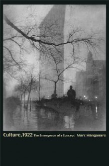 Culture, 1922: The Emergence of a Concept - Marc Manganaro