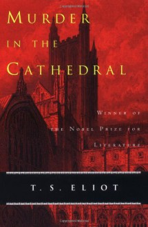 Murder in the Cathedral - T.S. Eliot
