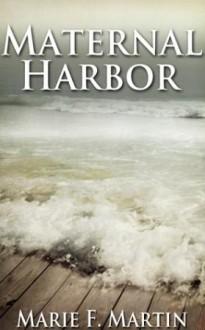 Maternal Harbor - Marie F. Martin