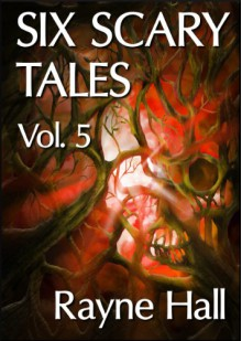 Six Scary Tales Vol. 5 - Rayne Hall