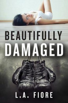 Beautifully Damaged (Beautifully Damaged) - L.A. Fiore