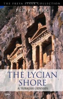 The Lycian Shore - Freya Stark