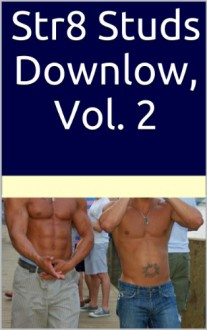 Str8 Studs Downlow, Vol. 2: A Collection of Fine Gay Erotica About Straight Men (The Best of the Straight Guy Clubhouse) - Bubba Marshall, Hector Bugarro, Curtis Kingsmith