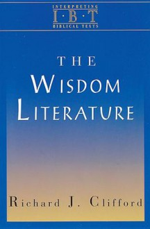 The Wisdom Literature: Interpreting Biblical Texts Series - Richard J. Clifford