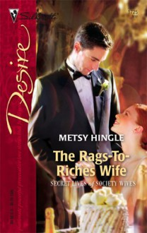 The Rags-To-Riches Wife (Secret Lives of Society Wives) - Metsy Hingle