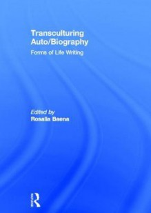 Transculturing Auto/Biography: Forms Of Life Writing - Rosalía Baena