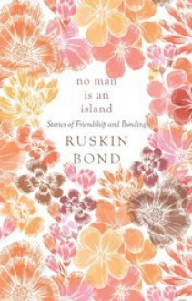 No Man is an Island: Stories of Friendship and Bonding - Ruskin Bond