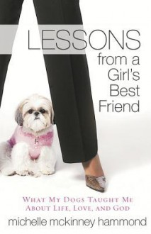 Lessons from a Girl's Best Friend: What My Dog Taught Me about Life, Love, and God - Michelle McKinney Hammond