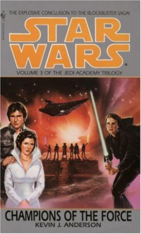 Champions of the Force (Star Wars: The Jedi Academy Trilogy, Vol. 3) - Kevin J. Anderson