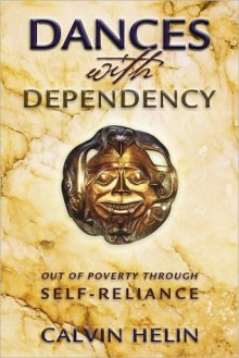 Dances with Dependency: Indigenous Success Through Self-Reliance - Calvin Helin
