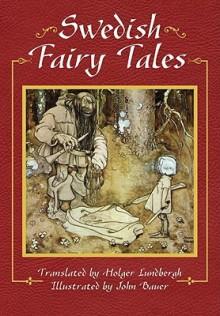 Swedish Fairy Tales - John Bauer, Holger Lundbergh