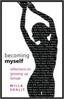 Becoming Myself: Reflections on Growing Up Female - Martha McPhee, Joyce Carol Oates, Maya Angelou, Tawni O'Dell, Kate Winslet, Marlee Matlin, Janis Ian, Enrique Mercado, Beverly Sills, Brooke Shields, Luisah Teish, Lily Tomlin, Suze Orman, Helen LaKelly Hunt, Carol Channing, Lesléa Newman, Eva Hoffman, Vanessa Williams, Su