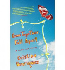 Come Together, Fall Apart - Cristina Henriquez