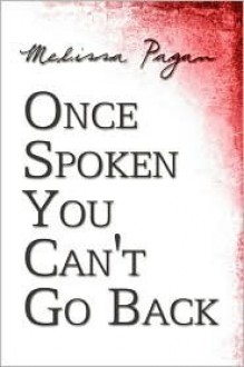Once Spoken You Can't Go Back - Melissa Pagan