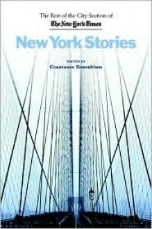 New York Stories: The Best of the City Section of the New York Times - Connie Rosenblum