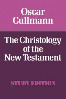 The Christology of the New Testament - Oscar Cullmann