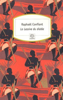 La Lessive du diable - Raphaël Confiant