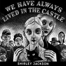 We Have Always Lived in the Castle - Shirley Jackson,Bernadette Dunne