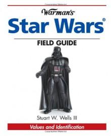 Warman's Star Wars Field Guide: Values And Identification - Stuart Wells