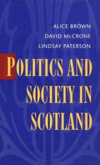Politics And Society In Scotland - Alice Brown, David McCrone, Lindsay Paterson