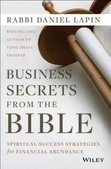 Business Secrets from the Bible: Spiritual Success Strategies for Financial Abundance - Daniel Lapin