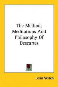 The Method, Meditations and Philosophy of Descartes - John Veitch