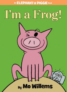 I'm a Frog! - Mo Willems