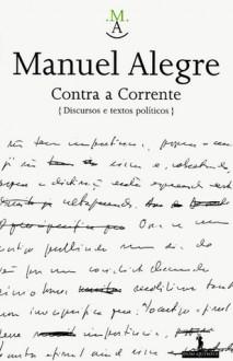 Contra a Corrente: discursos e textos políticos - Manuel Alegre, António Reis