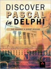 Discover Pascal in Delphi - Sue Walmsley, Shirley Williams