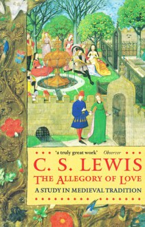 The Allegory of Love: A Study in Medieval Tradition - C.S. Lewis