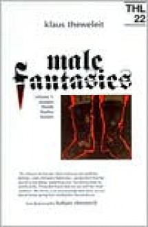Male Fantasies: Volume 1: Women, Floods, Bodies, History - Klaus Theweleit, Barbara Ehrenreich, Chris Turner