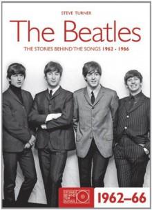 Beatles 1962-66 (Stories Behind the Songs) - Steve Turner