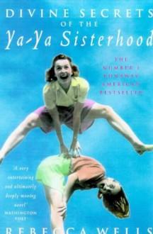 Divine Secrets of the Ya-Ya Sisterhood - Rebecca Wells