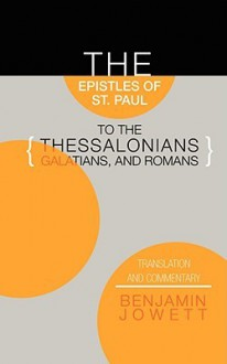 Epistles of St Paul to the Thessalonians, Galatians and Romans: Translation and Commentary - Paul, Lewis Campbell, Benjamin Jowett