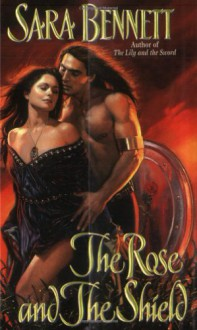 The Rose and the Shield - Sara Bennett