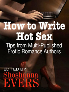 How to Write Hot Sex: Tips from Multi-Published Erotic Romance Authors - Shoshanna Evers