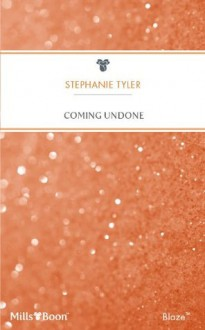 Mills & Boon : Coming Undone - Stephanie Tyler