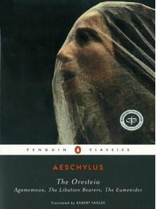 The Oresteia: Agamemnon / The Libation Bearers / The Eumenides - Aeschylus,Robert Fagles,William Bedell Stanford