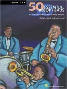 50 Essential Bebop Heads: Tenor Sax - Hal Leonard Publishing Company