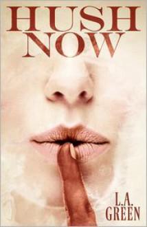 Hush Now - L. A. Green