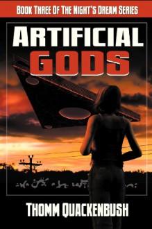 Artificial Gods: Book Three of the Night's Dream Series - Thomm Quackenbush