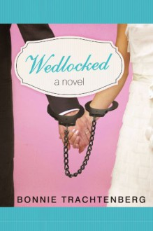 Wedlocked: A Novel - Bonnie Trachtenberg