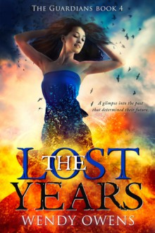 The Lost Years (The Guardians, #4) - Wendy Owens